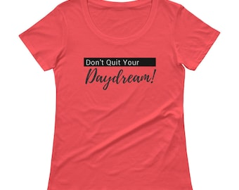 Don't Quit Your Daydream!  Inspirational T-Shirt