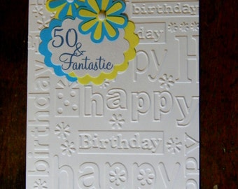 Happy 50th Birthday Greeting Card, 50 & Fantastic Birthday Card, Embossed Birthday Card, Handmade Greeting Cards