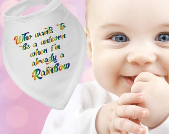 Who wants to be a unicorn when i'm already a Rainbow Baby bandana or pullover bib,personalised,drool bib,baby shower gift,cute accessory