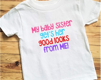 Toddler T-shirt - My baby sister get's her good looks from me!