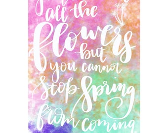 You Can Cut All The Flowers Neruda Spring Print