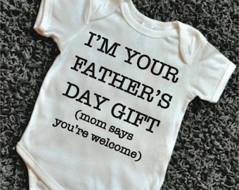 Father's Day gift, I'm your fathers day gift (mom Says you're welcome).