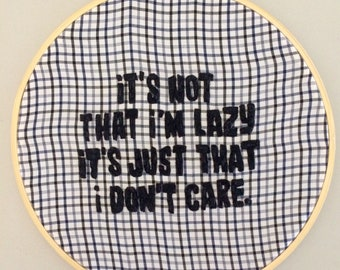 I Just Don't Care - hand embroidery hoop art