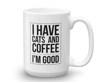 I Have Coffee and Cats I'm Good Mug