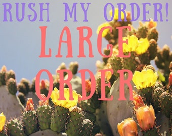 RUSH MY ORDER- Large Order