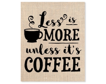 Less Is More, Unless It's Coffee, Whimsical Coffee Print on 100% Jute Sultana Burlap