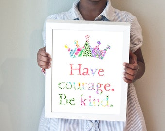 Have courage.  Be kind.  art print.  Perfect for a princess nursery or big girl room!