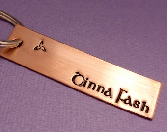 Outlander Inspired - Dinna Fash - A Hand Stamped Keychain in Aluminum or Copper