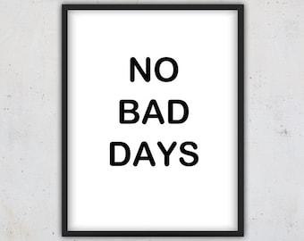 Digital Download Quote Print, No bad days, Instant Download Quote, Inspirational Quote Print, Printable Download Quote, Wall Art Quote, Art