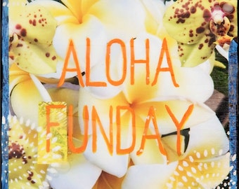 GLASSED, ALOHA FUNDAY, New, 4x4 and Up, Hand Painted, re-collaged, wood panel, Hawaii, Plumeria, Flowers, Ocean Art, wall art, gift