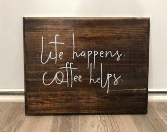 Life Happens Coffee Helps rustic wooden sign