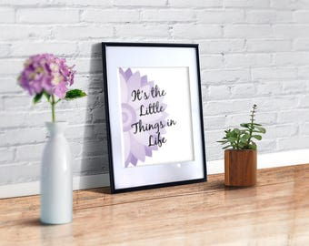 It's The Little Things in Life Print