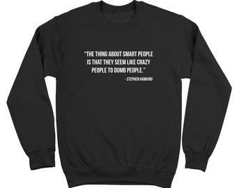 The Thing About Smart People   Stephen Hawking rip science cosmos   Crewneck Sweatshirt DT2271