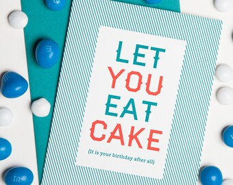 Let you eat cake (It is your birthday after all) Letterpressed Birthday Card