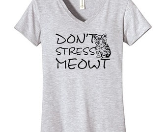 DON'T STRESS MEOWT Vneck, Funny Humor Novelty Shirt Saying , Womens Fitted V-Neck Shirt Saying