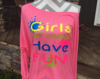 Girls just wanna have fun - slouch tee