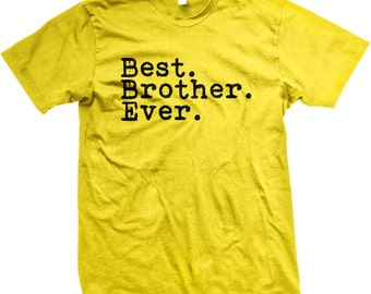 Best. BROTHER. Ever. Happy Father's Day / Happy Birthday / Happy ANYTHING T-Shirt - GH_01355_tee