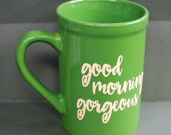 Good Morning Gorgeous - 16 ounce - Green Ceramic Cup
