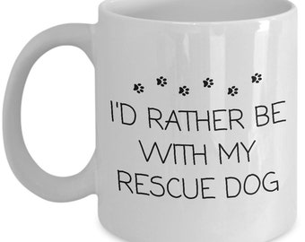 Animal Rescuer Mug - Animal Welfare - Pet Adoption Gift - Rather Be With My Rescue Dog