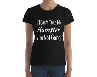 Hamster Shirt If I Cant Take My Funny Hamsters T-Shirt Clothing Print Art Gift