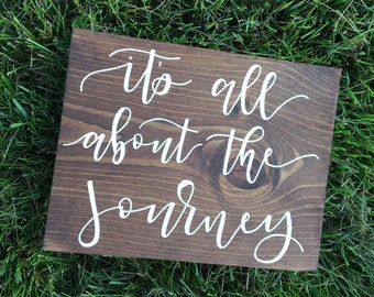 It's All About The Journey, Gift for Him, Gift for Her, Hand Lettered, Hand Painted, Wood Sign