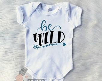 Be wild, be wild bodysuit, wild bodysuit, baby shirt, wild shirt, tribal bodysuit, boho bodysuit, baby boy clothing, baby girl clothing