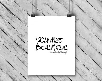 You are beautiful print (no matter what they say)