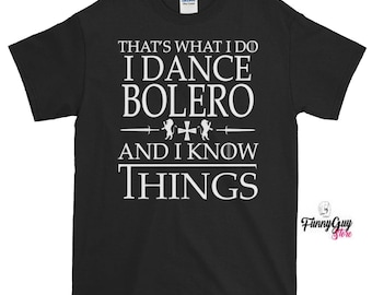 Bolero Lover Tee | That's What I Do, I Dance Bolero And I Know Things T-shirt