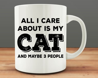 Funny Cat Mug | Gift for Cat Lover | Cat Mom Gift | Cat Dad Gift | All I Care About Is My Cat And Maybe 3 People mug