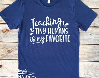 Teaching tiny humans is my favorite, teacher shirt, teacher gift, gift idea, teacher, custom shirt, t-shirt
