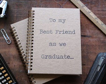 HARD COVER - To my Best Friend as we Graduate - Letter pressed 5.25 x 7.25 inch journal
