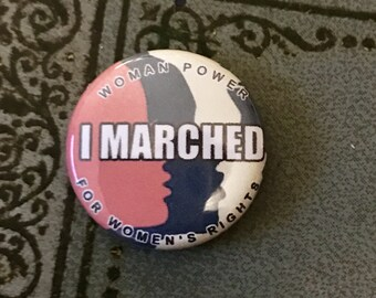 I MARCHED - let them know! Pin or magnet