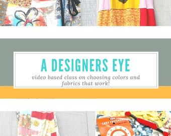 A Designers Eye, Choosing Colors, Fabrics, Sewing, Home Decor, Design, Upcycled Sewing, Refashion, Sew, Online Class, Tutorials, Patterns