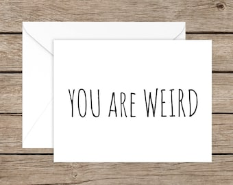 Funny Valentine's Day - Funny Anniversary Card for Husband, Wife, Boyfriend, Girlfriend or Stranger - You Are Weird