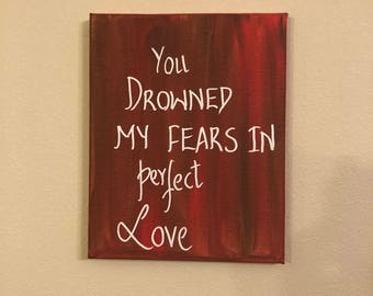 You drowned my fears