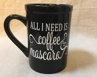 All I need is coffee and mascara Mug, coffee, gift, personalized mug, cute mug, cute gift