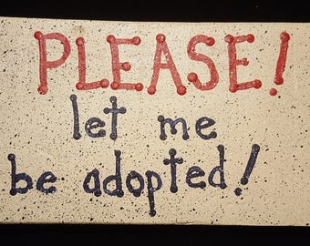 please, let me adopted