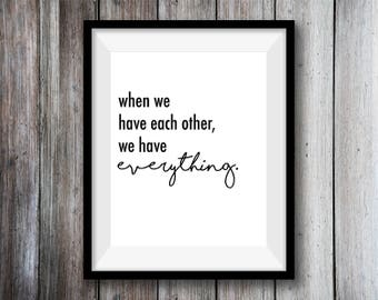 When We Have Each Other, We Have Everything minimalist printable wall art
