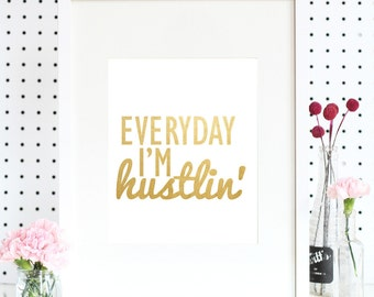 Everyday I'm Hustlin' - Luxe Gold Foil Art Print