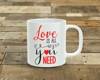 Love Is All You Need... 11oz Coffee Mug