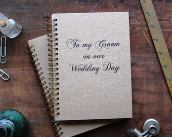 HARDCOVER - To my Groom on our Wedding Day - Letter pressed 5.25 x 7.25 inch journal