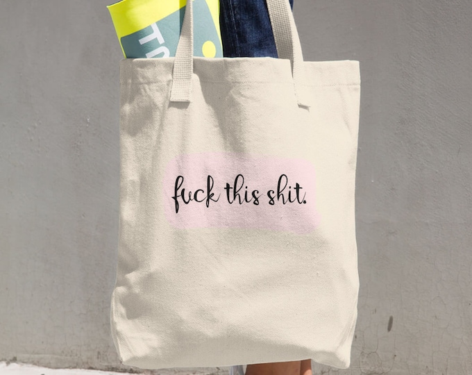 Fuck this shit. Cotton Tote Bag,Reusable Tote, Reusable Bag, Cloth Bag, funny, humor