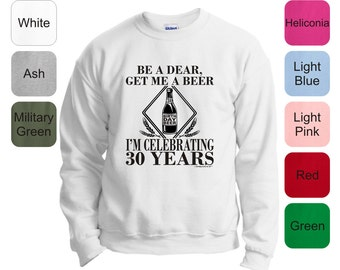 Be a Dear, Get Me a Beer, I'm Celebrating 30 Years! Funny Birthday Crewneck Sweatshirt 18000 - BE-160