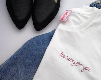 Too Sassy For You Embroidered White T-Shirt