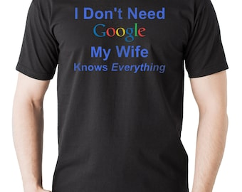 Gift for Husband I don't Need Google my wife knows everything T-shirt Anniversary Gift birthday gift Christmas gift