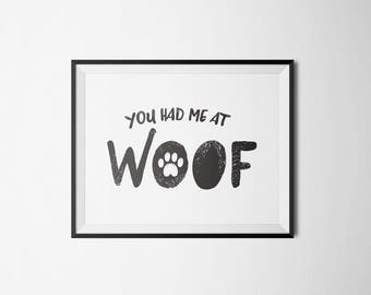 You had me at Woof - Dog Lover Print - Digital Download - Instant Download - Print at Home - Printable Wall Art - Wall Decor