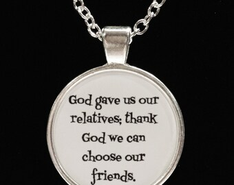 God Gave Us Our Relatives Thank God We Can Choose Our Friends Friendship Necklace