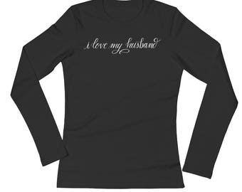 I love my husband Ladies' Long Sleeve T-Shirt