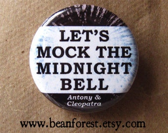 let's mock the midnight bell (Shakespeare, Antony and Cleopatra)  - pinback button badge