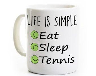 Tennis Gift - Tennis Coffee Mug - Life is Simple Eat Sleep Tennis - Tennis Team Coach Player